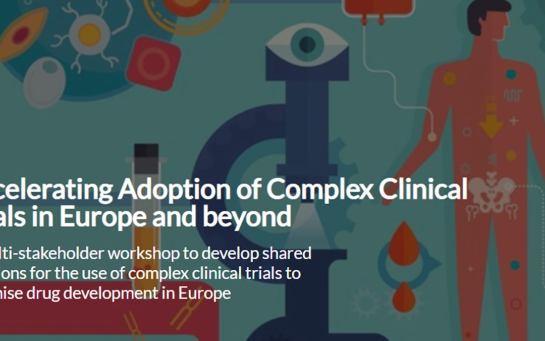Workshop: Accelerating Adoption of Complex Clinical Trials in Europe and beyond.